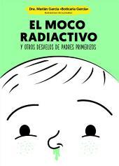 El moco radiactivo: Y otros desvelos de padres primerizos