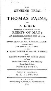 The Genuine Trial of Thomas Paine, for a Libel Contained in the Second Part of Rights of Man;: At Guildhall, London, Dec. 18, 1792, Before Lord Kenyon and a Special Jury: : Together with the Speeches at Large of the Attorney-General and Mr. Erskine, and Authentic Copies of Mr. Paine's Letters to the Attorney-General and Others, on the Subject of the Prosecution