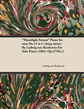 Moonlight Sonata Piano Sonata No.14 in C-Sharp Minor by Ludwig Van Beethoven for Solo Piano (1801) Op.27/: Issue 2