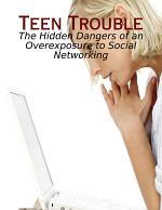 Teen Trouble - The Hidden Dangers of an Overexposure to Social Networking