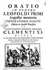 Oratio in funere Leopoldi primi augustae memoriae imperatoris ... Clementi 11. dicata a Francisco Blanchino Veronensi ..