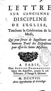 Lettre sur l'ancienne discipline de l'Eglise, touchant la celebration de la messe par Louis Ellies Du Pin