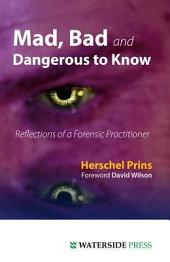 Mad, Bad and Dangerous to Know: Reflections of a Forensic Practitioner