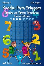 Sudoku Para Crianças Grades de Vários Tamanhos - Fácil ao Extremo - Volume 3 - 145 Jogos