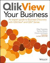 QlikView Your Business: An Expert Guide to Business Discovery with QlikView and Qlik Sense