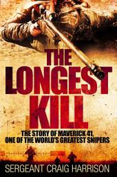 The Longest Kill: The Story of Maverick 41, One of the World's Greatest Snipers