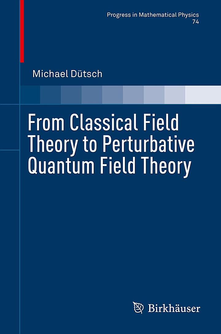 From Classical Field Theory to Perturbative Quantum Field Theory