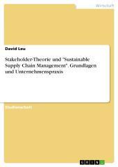 """Stakeholder-Theorie und """"Sustainable Supply Chain Management"""". Grundlagen und Unternehmenspraxis"""