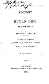 The economy of human life. By R. Dodsley [or rather of uncertain authorship]. To which is prefixed, a short account of the author's life and writings