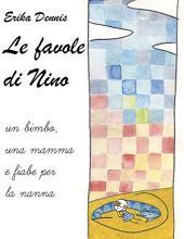Le favole di Nino: un bimbo, una mamma e fiabe per la nanna