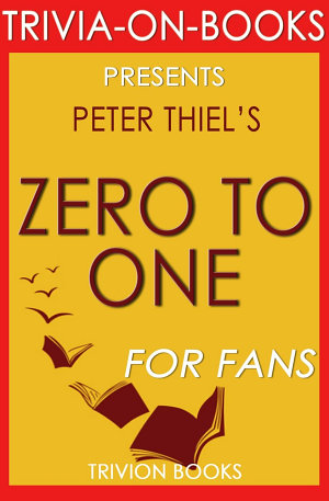 Zero to One  Notes on Startups  or How to Build the Future by Peter Thiel  Trivia On Books