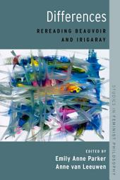 Differences: Rereading Beauvoir and Irigaray