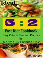 Ideal 5:2 Fast Diet Cookbook: Easy Calorie Counted Recipes for Normal & Fasting Day