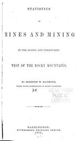 Statistics of Mines and Mining in the States and Territories West of the Rocky Mountains; Being the [1st-8th] Annual Report of Rossiter W. Raymond, U.S. Commissioner of Mining Statistics: Volume 3