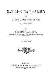 Nat the Naturalist: Or, a Boy's Adventures in the Eastern Seas