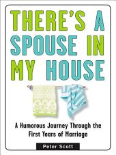 There's a Spouse in My House: A Humorous Journey Through the First Years of Marriage