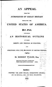 An Appeal from the Judgments of Great Britain Respecting the United States of America: Part First, Containing an Historical Outline of Their Merits and Wrongs as Colonies; and Strictures Upon the Calumnies of the British Writers