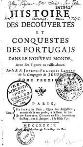 Histoire des découvertes et conquestes des Portugais dans le Nouveau Monde... par le R. P. Joseph-François Lafitau,...