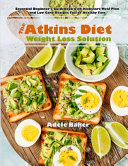 The Atkins Diet Weight Loss Solution