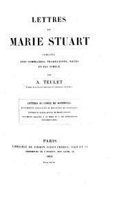 Lettres de Marie Stuart; publiées avec sommaires, traductions, notes, et fac-simile par A. Teulet