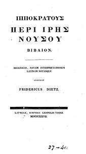 GĬppokrátous@ perì ĭrŷs@ noúsou bíblion, recens., novam interpretationem Lat. notasque addidit F. Dietz
