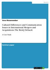 Cultural Differences and Communication Issues in International Mergers and Acquisitions. The BenQ Debacle: A Case Study
