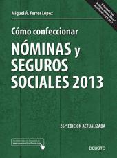 Cómo confeccionar nóminas y seguros sociales 2013: 26a edición actualizada