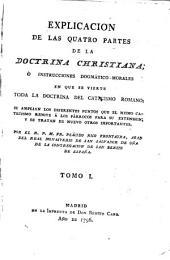 Explicación de las cuatro partes de la Doctrina Cristiana: Instrucciones Dogmático- morales en que se vierte toda la Doctrina del Catecismo Romano