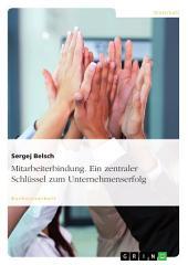 Mitarbeiterbindung. Ein zentraler Schlüssel zum Unternehmenserfolg