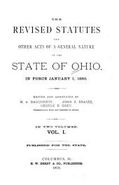 The Revised Statutes and Other Acts of a General Nature of the State of Ohio: In Force January 1, 1880, Volume 1