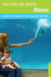 Fun with the Family Illinois: Hundreds of Ideas for Day Trips with the Kids, Edition 7