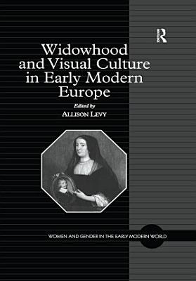 Widowhood and Visual Culture in Early Modern Europe