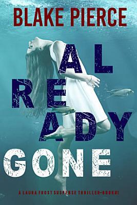 Already Gone  A Laura Frost FBI Suspense Thriller   Book 1
