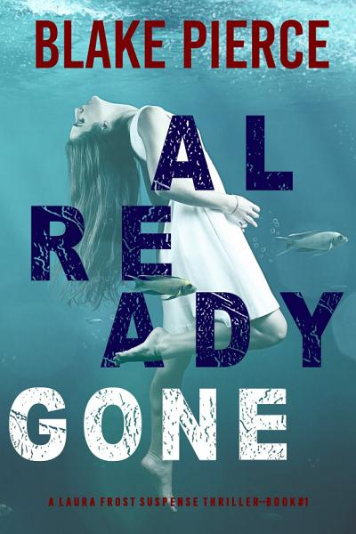 Already Gone A Laura Frost Fbi Suspense Thrillerbook 1