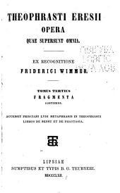 Theophrasti Eresii Opera quae supersunt omnia: Fragmenta. Accessit Prisciani Lydi Metaphrasis in Theophasti libros De sensu et De phantasia