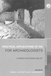 Practical Applications of GIS for Archaeologists: A Predictive Modelling Toolkit