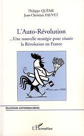 L'Auto-Révolution: Une nouvelle stratégie pour réussir la Révolution en France
