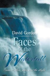 Faces of the Waterfall: Poems of Love, Life, and the Light