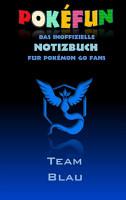 POKEFUN   Das inoffizielle Notizbuch  Team Blau  f  r Pokemon GO Fans PDF