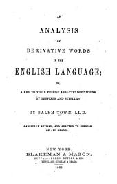 An Analysis of Derivative Words in the English Language: Or, a Key to Their Precise Analytic Definitions by Prefixes and Suffixes