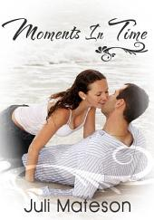 Moments In Time : Lesbian Erotic Sex Story: (Adults Only Erotica)