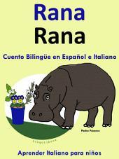Rana - Cuento Bilingüe en Italiano y Español.: Aprende Italiano: Italiano para niños.