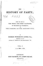 The History of Party: From the Rise of the Whig and Tory Factions, in the Reign of Charles II, to the Passing of the Reform Bill, Volume 1