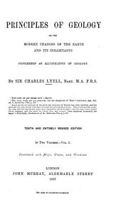 Principles of Geology: Or, The Modern Changes of the Earth and Its Inhabitants Considered as Illustrative of Geology, Volume 1