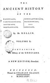 The Ancient History of the Egyptians Carthaginians Assyrians Babylonians Medes and Persians Macedonians and Grecians, 10: By Charles Rollin