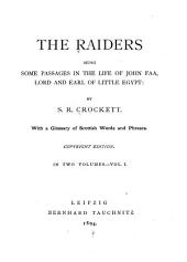 The Raiders: Being Some Passages in the Life of John Faa, Lord and Earl of Little Egypt, with a Glossary of Scottish Words and Phrases, Volume 1
