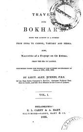Travels Into Bokhara: Being the Account of a Journey from India to Cabool, Tartary and Persia. Also, Narrative of a Voyage on the Indus, from the Sea to Lahore, Performed Under the Orders of the Supreme Government of India in 1831, 1832, 1833, Volume 1