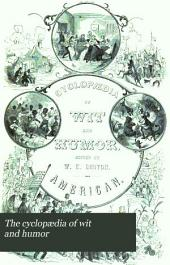 The Cyclopædia of Wit and Humor: Containing Choice and Characteristic Selections from the Writings of the Most Eminent Humorists of America, Ireland, Scotland, and England