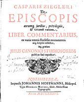 De episcopis eorumque iuribus ... liber commentarius
