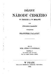 Dějiny národu českého w Čechách a w Morawě: dle pu̇wodních pramenů, Svazek 4,Vydání 2